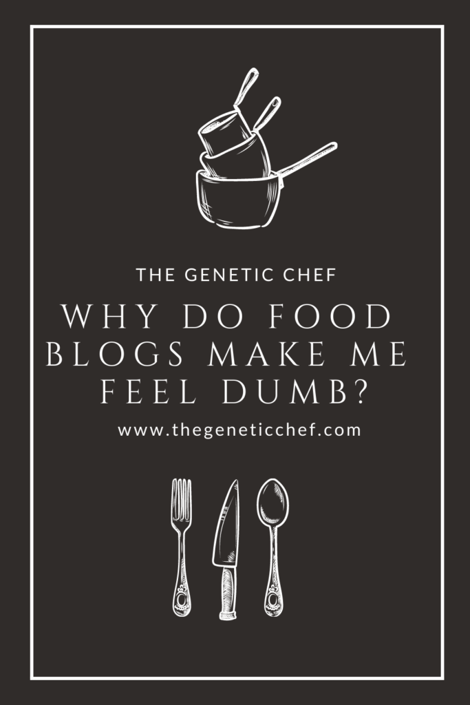 "A graphic with the text ""Why do food blogs make me feel dumb?"""